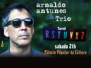 """Show """" Arnaldo Antunes & Trio """" - Turnê RSTUVXZ"""